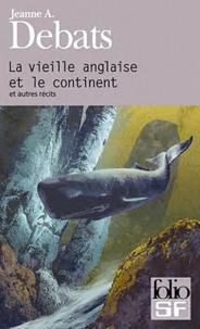 Jeanne-A Debats - La vieille Anglaise et le continent - Et autres récits.