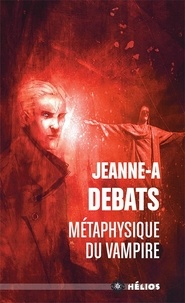 Jeanne-A Debats - Métaphysique du vampire.