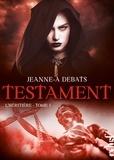 Jeanne-A Debats - Testament Tome 1 : L'Héritière.