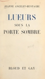Jeanne Ancelet-Hustache - Lueurs sous la porte sombre.
