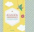 Jeanne Ardoin et Gaël Le Neillon - Le livre de ta naissance et de tes premières fois.