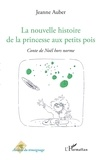 Jeanne Auber - La nouvelle histoire de la princesse aux petits pois - Conte de Noël hors norme.