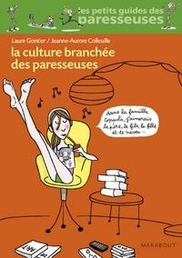Jeanne-Aurore Colleuille et Laure Gontier - La culture branchée des paresseuses.