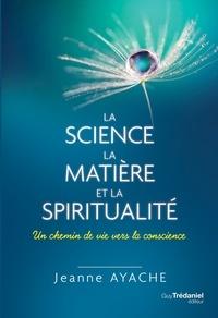 Jeanne Ayache - La science, la matière et la spiritualité - Un chemin de vie vers la conscience.