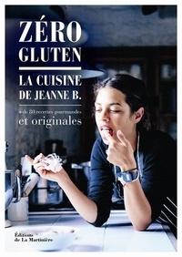 Zéro gluten - La cuisine de Jeanne B. + de 80 recettes gourmandes et originales.pdf