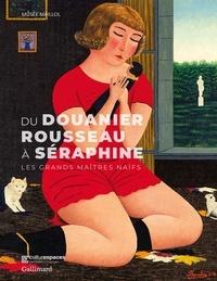 Jeanne-Bathilde Lacourt et Alex Susanna - Du Douanier Rousseau à Séraphine - Les grands maîtres Naïfs.