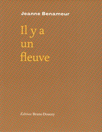 Jeanne Benameur - Il y a un fleuve.