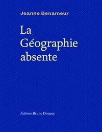 Jeanne Benameur - La géographie absente.