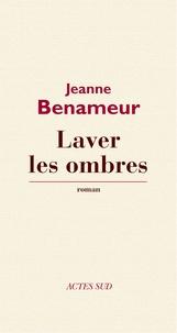 Jeanne Benameur - Laver les ombres.