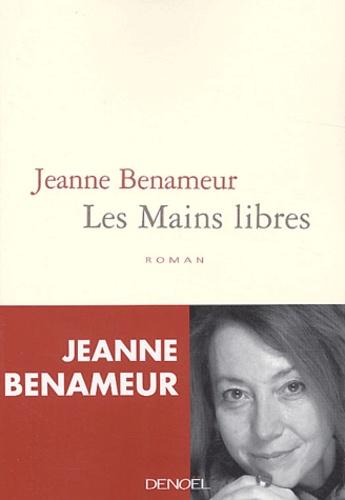 Jeanne Benameur - Les mains libres.