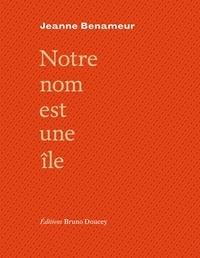 Jeanne Benameur - Notre nom est une île.