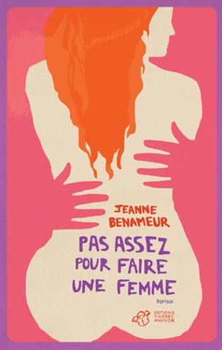 Jeanne Benameur - Pas assez pour faire une femme.