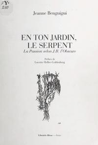 Jeanne Benguigui et Lucette Heller-Goldenberg - En ton jardin, le serpent - La passion selon J.-B. l'Obscure.