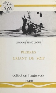 Jeanne Benguigui - Pierres criant de soif.