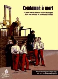 Jeanne Bernard-Grit - Condamné à mort - La peine capitale dans les archives historiques de la cour d'assises de la Charente-Maritime.