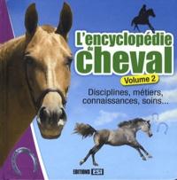 Lencyclopédie du cheval - Volume 2, Disciplines, métiers, connaissances, soins....pdf