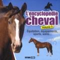 Jeanne Berthier et Frédéric Bonnet - L'encyclopédie du cheval - Volume 3, Equitation, équipements, sports, soins....