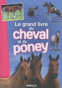 Jeanne Berthier et Aurélia Dubuc - Le grand livre du cheval et du poney.