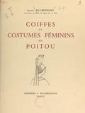 Jeanne Bily-Brossard et Gisèle d'Assailly - Coiffes et costumes féminins du Poitou.