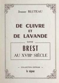 Jeanne Bluteau - De cuivre et de lavande dans Brest au XVIIIe siècle.
