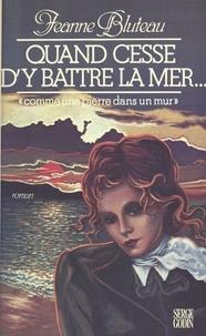 Jeanne Bluteau - Quand cesse d'y battre la mer....