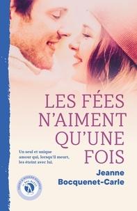 Jeanne Bocquenet-Carle - Les fées n'aiment qu'une fois.