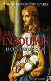 Jeanne Bocquenet-Carle - Les insoumis Tome 1 : Le château des Ducs.
