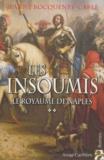 Jeanne Bocquenet-Carle - Les insoumis Tome 2 : Le royaume de Naples.