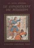 Jeanne Bonnardot et Henri de Nolhac - Le conquérant du Mississipi - 4 planches hors texte en couleurs et 50 compositions en noir par Henri de Nolhac.