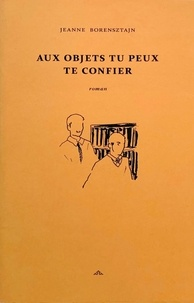 Jeanne Borensztajn - Aux objets tu peux te confier.