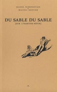 Jeanne Borensztajn et Hervier Maczka - Du Sable du sable - sur l'habiter-bâtir.