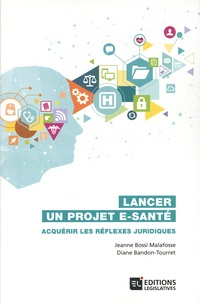 Jeanne Bossi Malafosse et Diane Bandon-Tourret - Lancer un projet e-santé - Acquérir les réflexes juridiques.