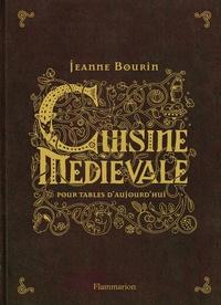 Jeanne Bourin - Cuisine médiévale pour tables d'aujourd'hui.