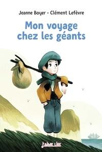 Jeanne Boyer et Clément Lefèvre - Mon voyage chez les géants.