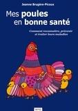 Jeanne Brugère-Picoux - Mes poules en bonne santé - Comment reconnaître, prévenir et traiter leurs maladies.