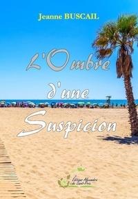 Jeanne Buscail - L'Ombre d'une suspicion.