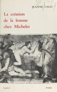 Jeanne Calo - La création de la femme chez Michelet.