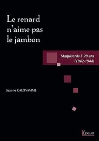 Jeanne Calovamme - Le renard n'aime pas le jambon - Maquisards à 20 ans (1942-1944).