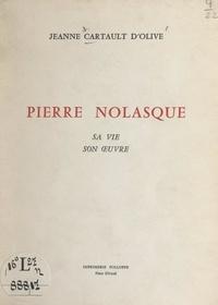 Jeanne Cartault d'Olive - Pierre Nolasque - Sa vie, son œuvre.
