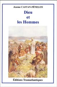 Jeanne Castan-Fénelon - Dieu et les Hommes.