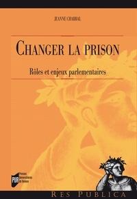 Jeanne Chabbal - Changer la prison - Rôles et enjeux parlementaires.