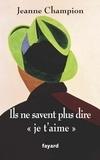 Jeanne Champion - Ils ne savent plus dire « Je t'aime ».