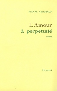 Jeanne Champion - L'amour à perpétuité.