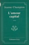 Jeanne Champion - L'Amour capital.
