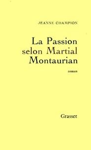 Jeanne Champion - La passion selon Martial Montaurian.
