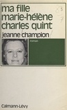 Jeanne Champion - Ma fille Marie-Hélène Charles Quint.