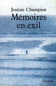 Jeanne Champion - Mémoires en exil.