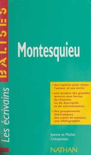 Montesquieu. Des repères pour situer l'auteur et ses écrits. Une analyse des grandes œuvres sous forme de résumés ou de descriptifs et de commentaires. Des groupements thématiques, des sujets de travaux, une bibliographie