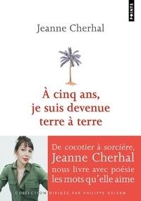 Jeanne Cherhal - À cinq ans, je suis devenue terre à terre.