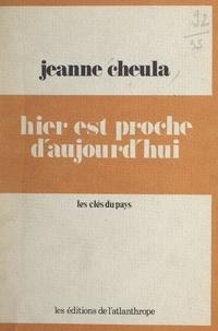 Jeanne Cheula - Hier est proche d'aujourd'hui.